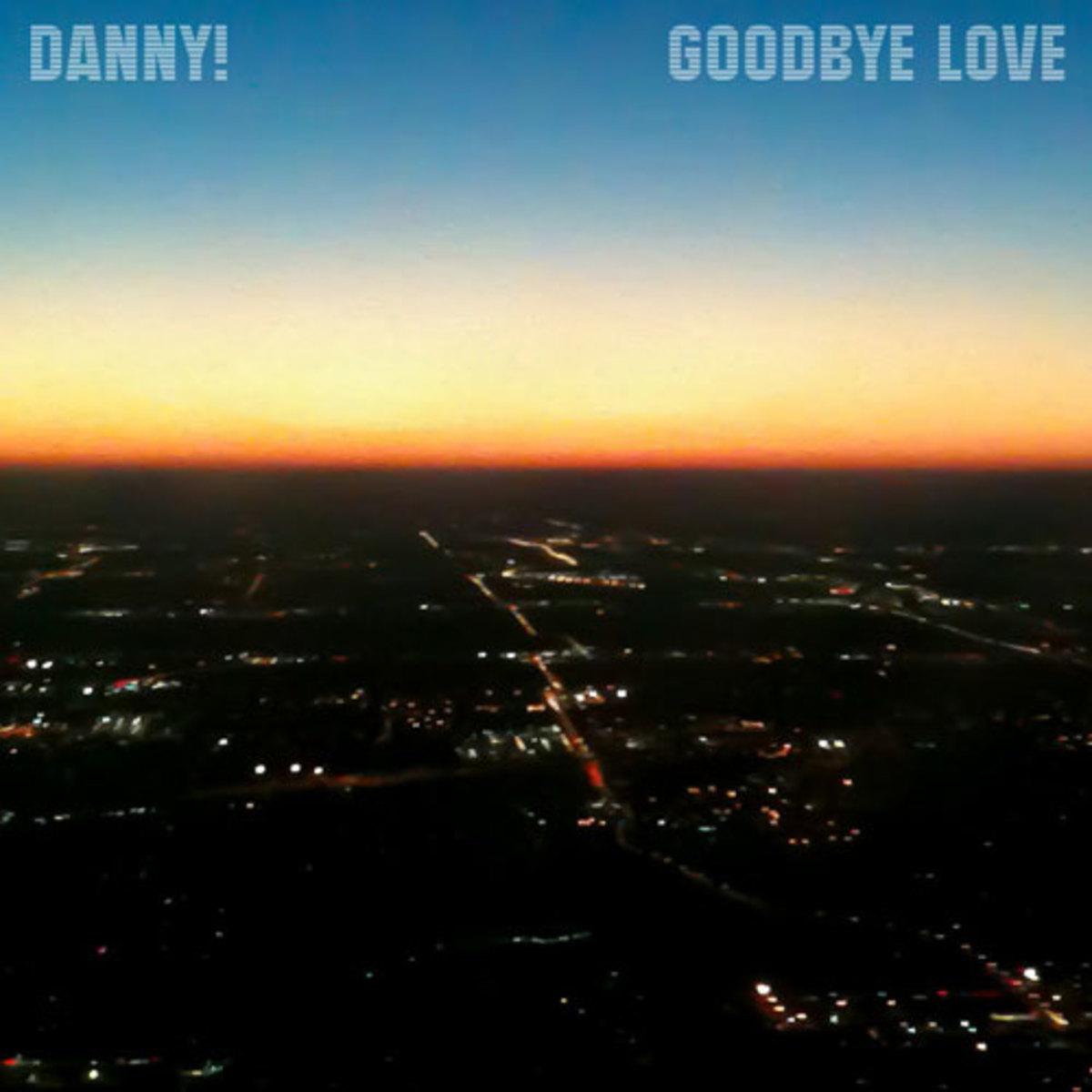 danny-goodbyelove.jpg