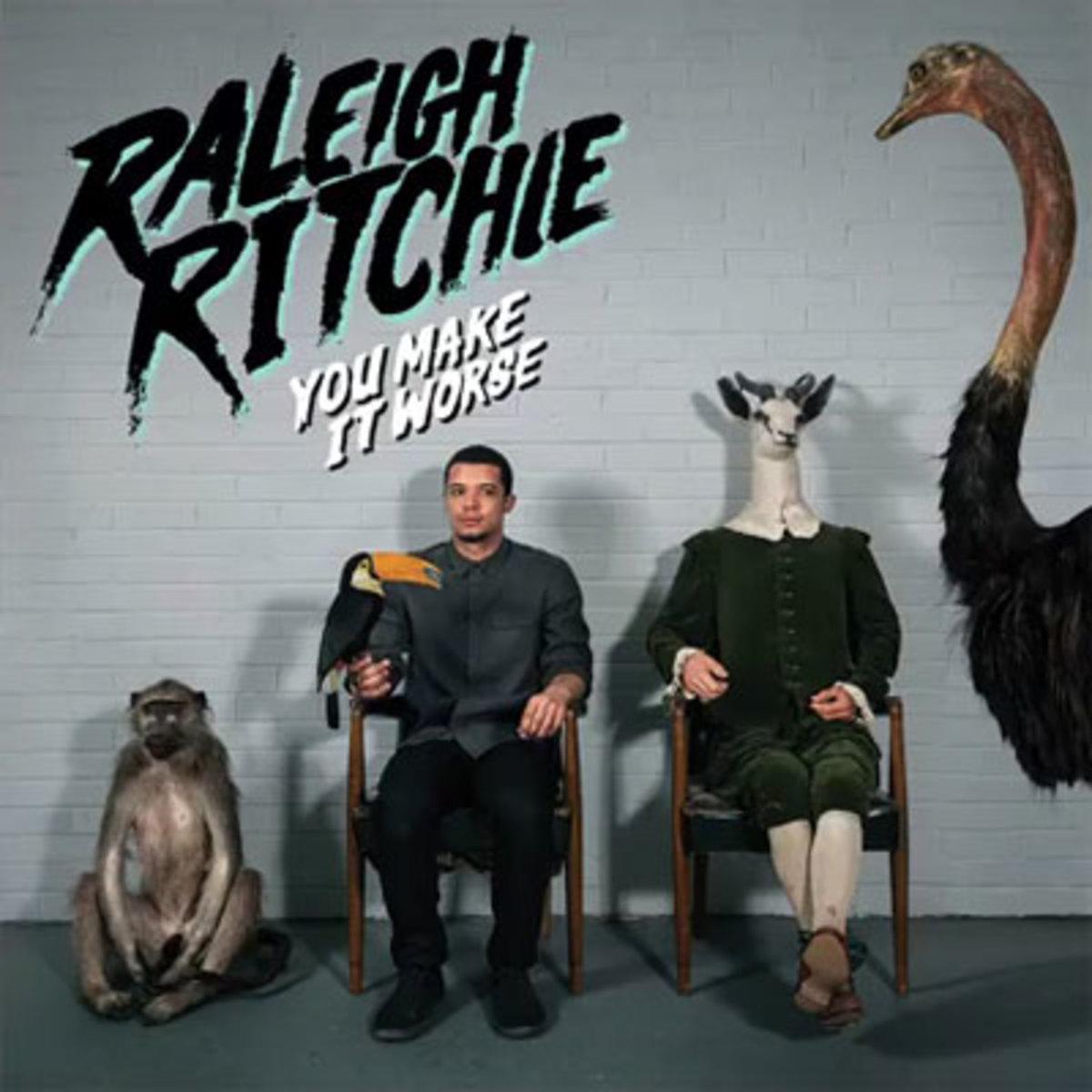 raleighritchie-youmakeitworse.jpg