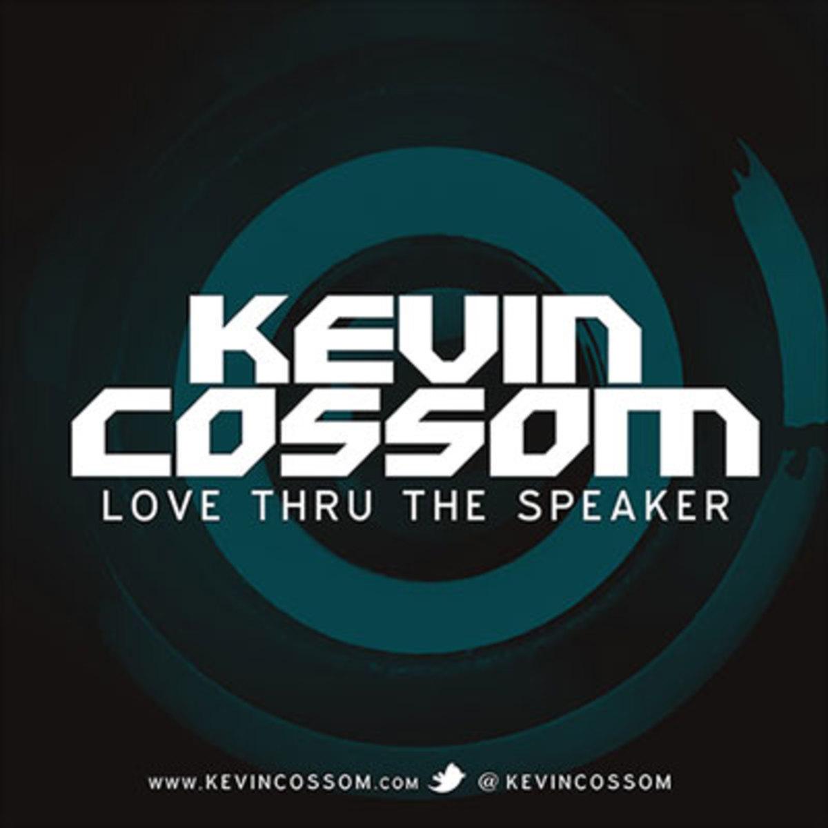 kevincossom-lovethruthespeaker.jpg