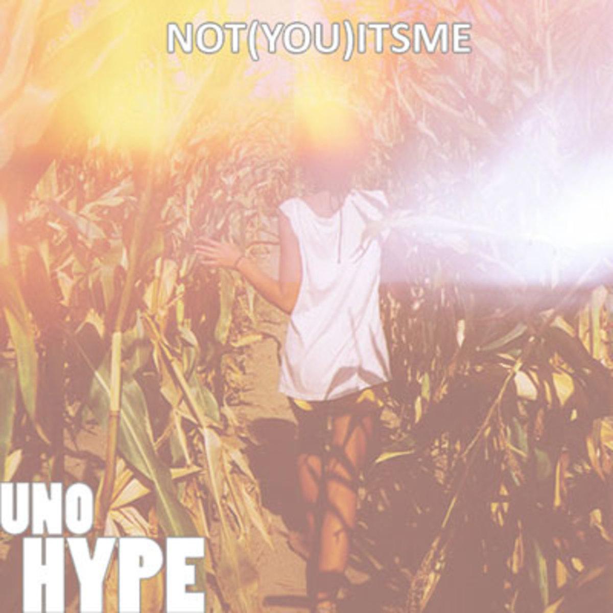 unohype-notyouitsme.jpg