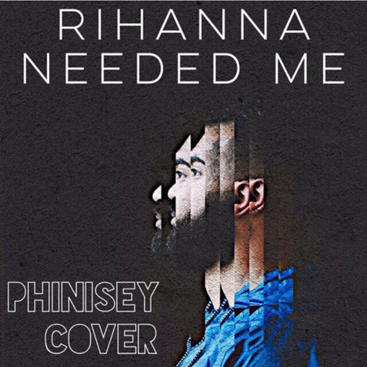 phinisey-needed-me.jpg