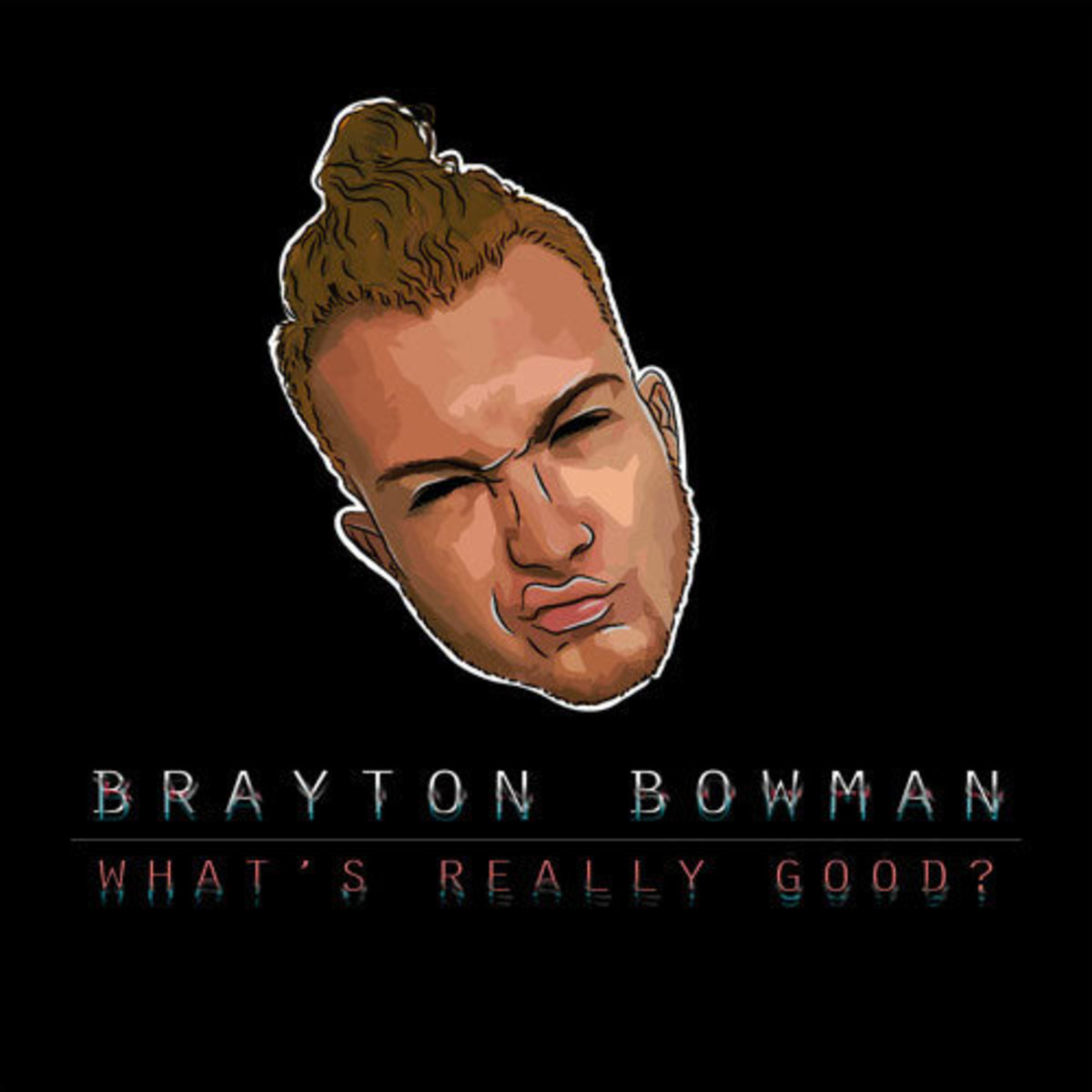brayton-bowman-whats-really-good.jpg