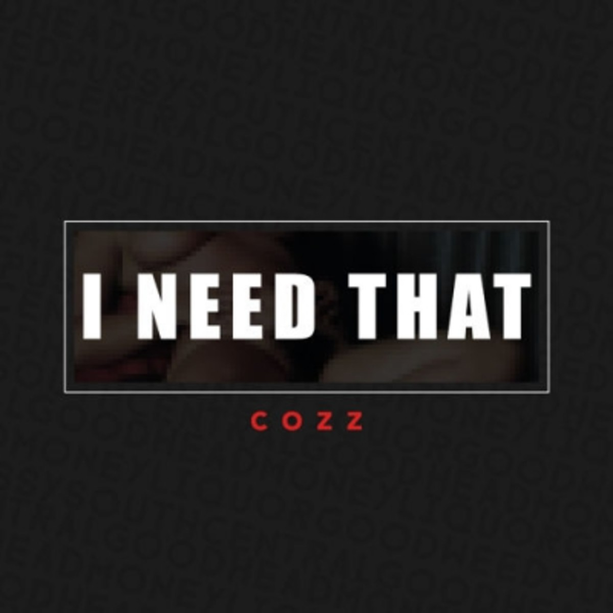 cozz-i-need-that.jpg