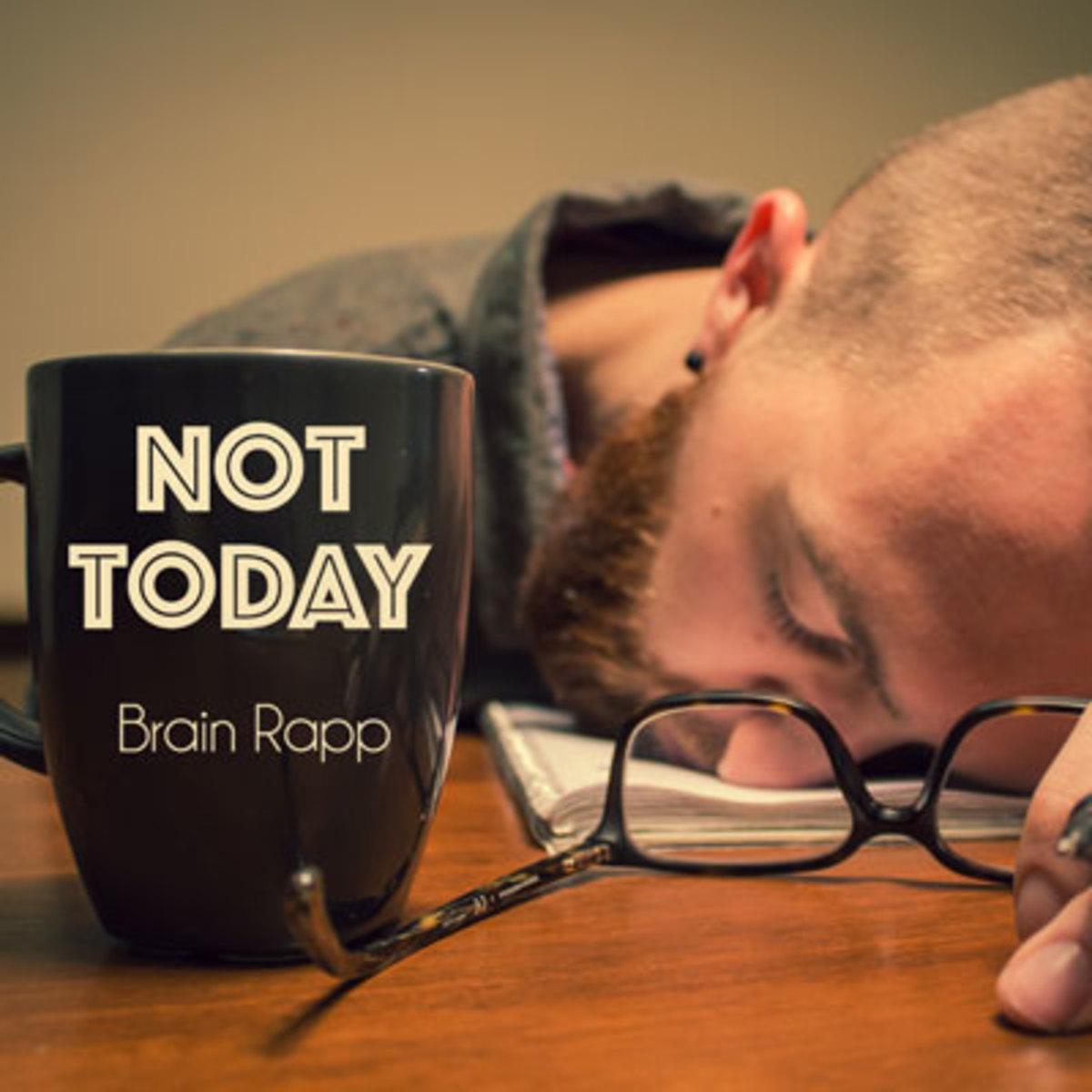 brainrapp-nottoday.jpg
