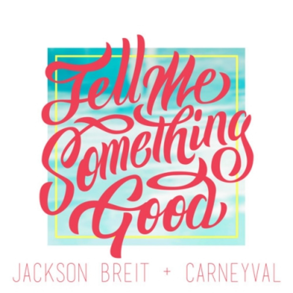 jackson-breit-tell-me-something-good.jpg
