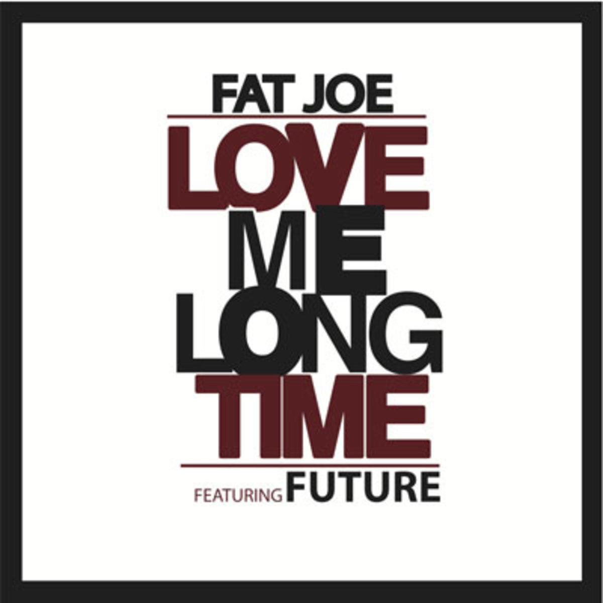 fatjoe-lovemelongtime.jpg