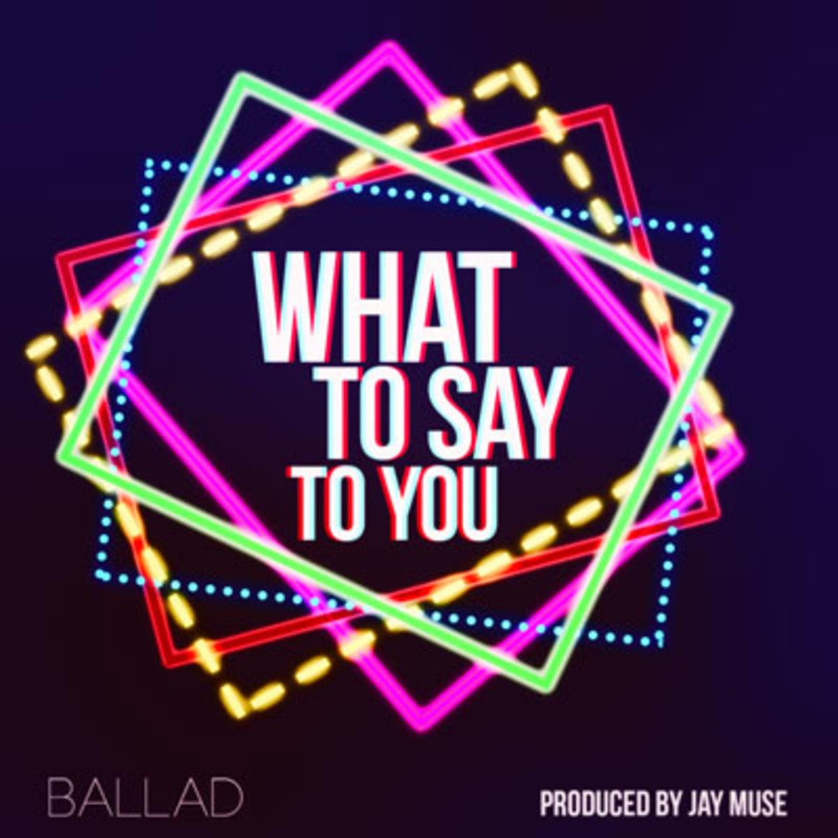 ballad-whattosaytoyou.jpg