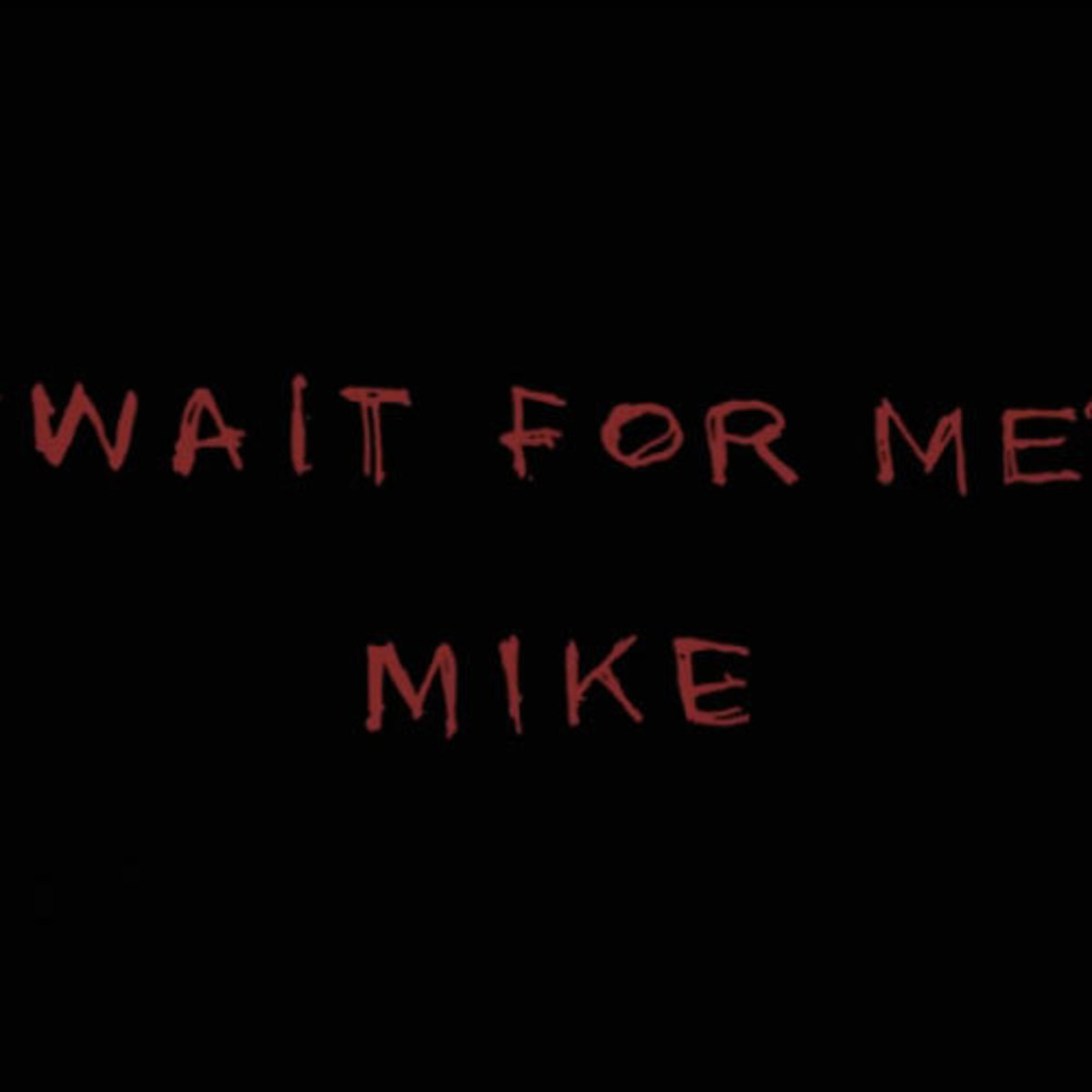 mike-wait-for-me.jpg